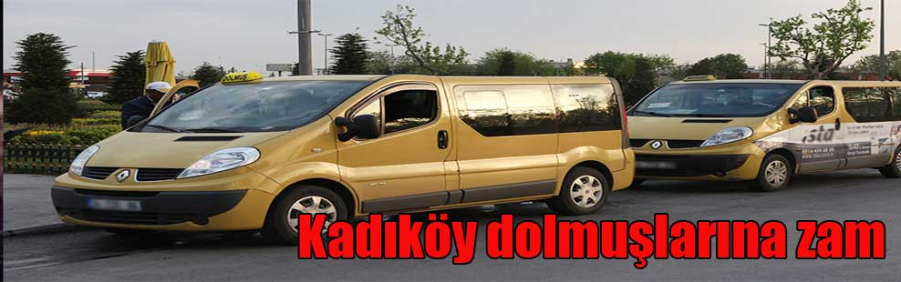 Kadıköy dolmuşlarına zam