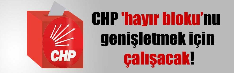 CHP 'hayır' blokunu genişletmek için çalışacak!