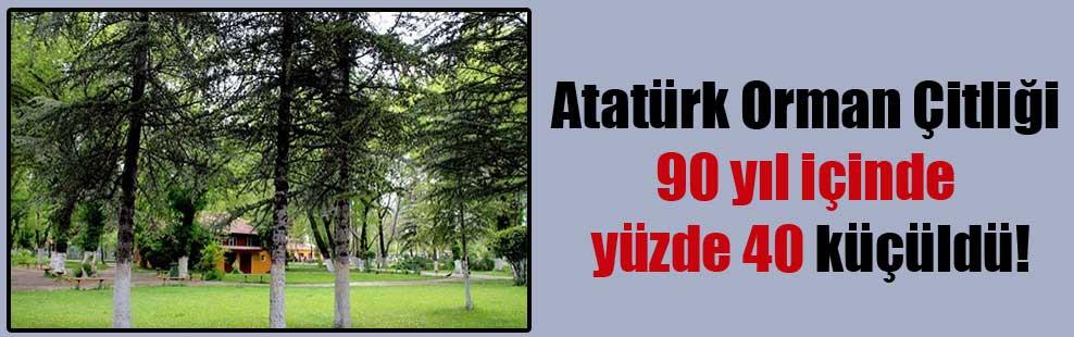 Atatürk Orman Çitliği 90 yıl içinde yüzde 40 küçüldü!