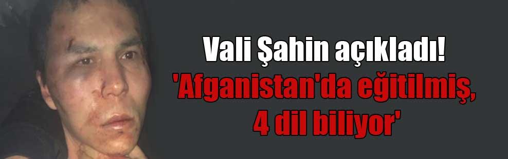 Vali Şahin açıkladı! 'Afganistan'da eğitilmiş, 4 dil biliyor'