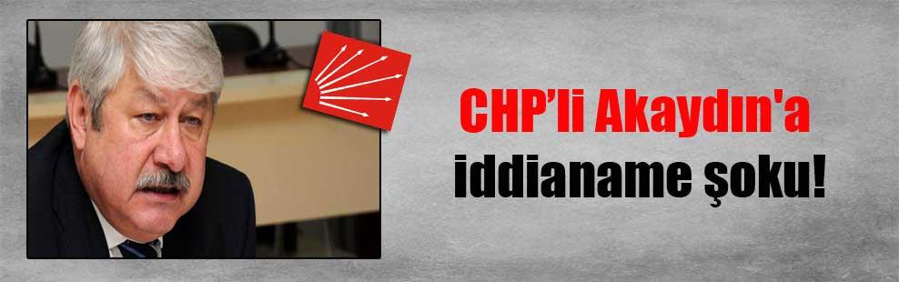 CHP'li Akaydın'a iddianame şoku!