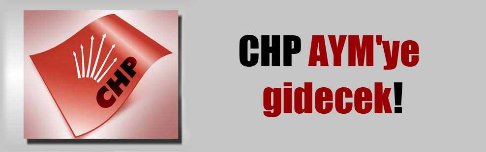 CHP AYM'ye gidecek!