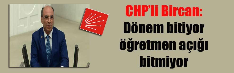 CHP'li Bircan: Dönem bitiyor öğretmen açığı bitmiyor