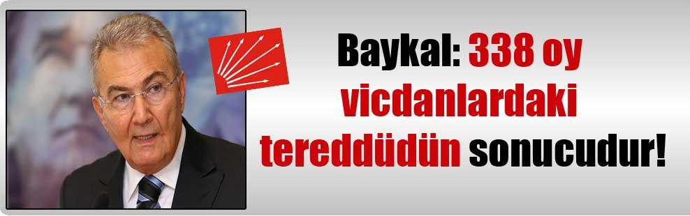 Baykal: 338 oy vicdanlardaki tereddüdün sonucudur!