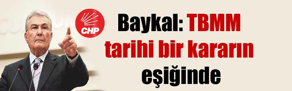 Baykal: TBMM tarihi bir kararın eşiğinde