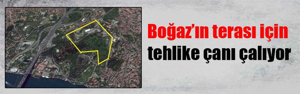 Boğaz'ın terası için tehlike çanı çalıyor