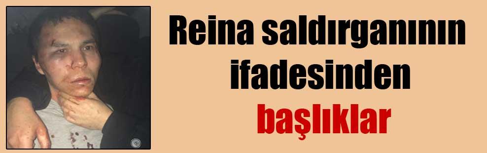 Reina saldırganının ifadesinden başlıklar
