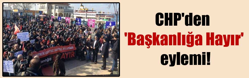 CHP'den 'Başkanlığa Hayır' eylemi!