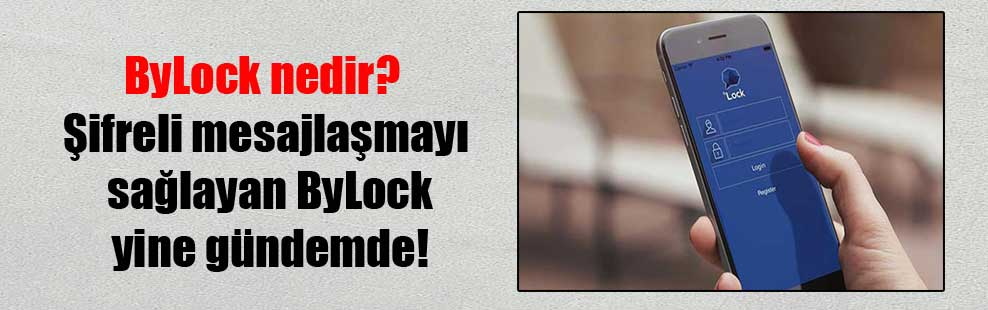 ByLock nedir? Şifreli mesajlaşmayı sağlayan ByLock yine gündemde!