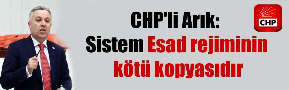 CHP'li Arık: Sistem Esad rejiminin kötü kopyasıdır