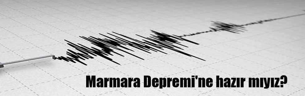 Marmara Depremi'ne hazır mıyız?