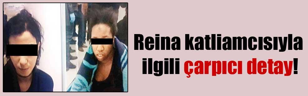 Reina katliamcısıyla ilgili çarpıcı detay!