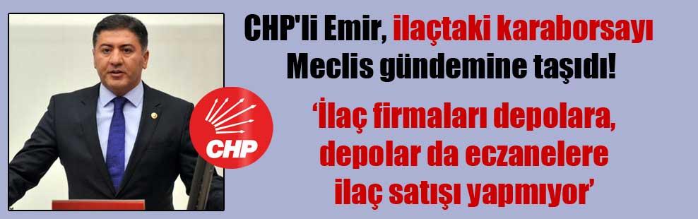 CHP'li Emir, ilaçta karaborsayı Meclis gündemine taşıdı!