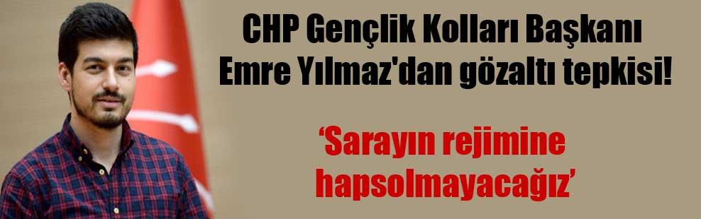 CHP Gençlik Kolları Başkanı Emre Yılmaz'dan gözaltı tepkisi!