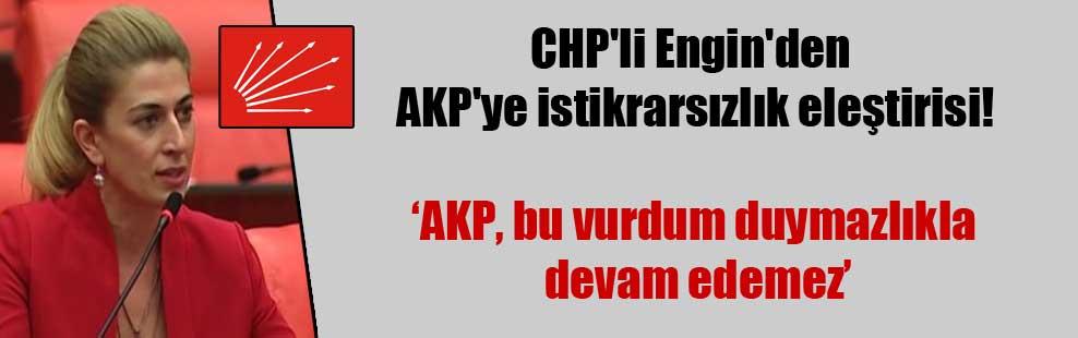CHP'li Engin'den AKP'ye istikrarsızlık eleştirisi!