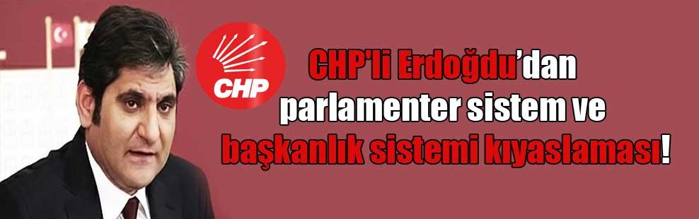 CHP'li Erdoğdu'dan parlamenter sistem ve başkanlık sistemi kıyaslaması!