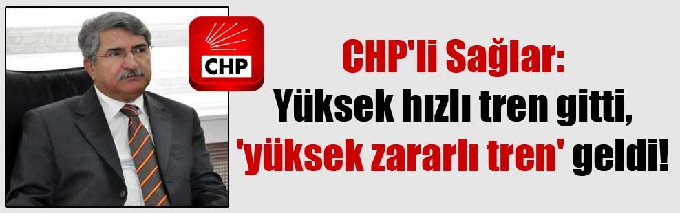 CHP'li Sağlar: Yüksek hızlı tren gitti, 'yüksek zararlı tren' geldi!