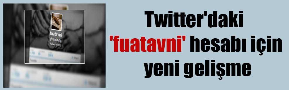 Twitter'daki 'fuatavni' hesabı için yeni gelişme