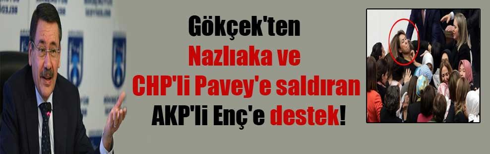 Gökçek'ten Nazlıaka ve CHP'li Pavey'e saldıran AKP'li Enç'e destek!