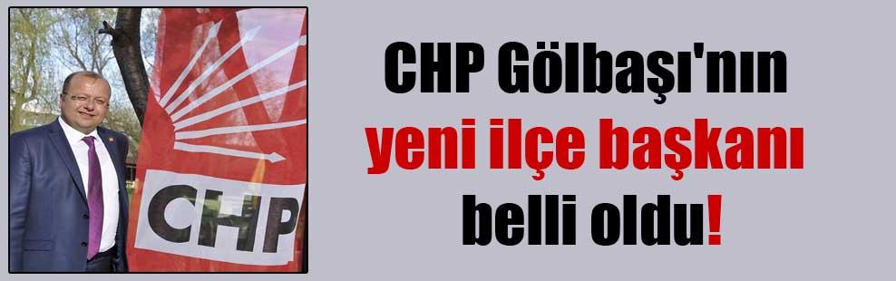 CHP Gölbaşı'nın yeni ilçe başkanı belli oldu!