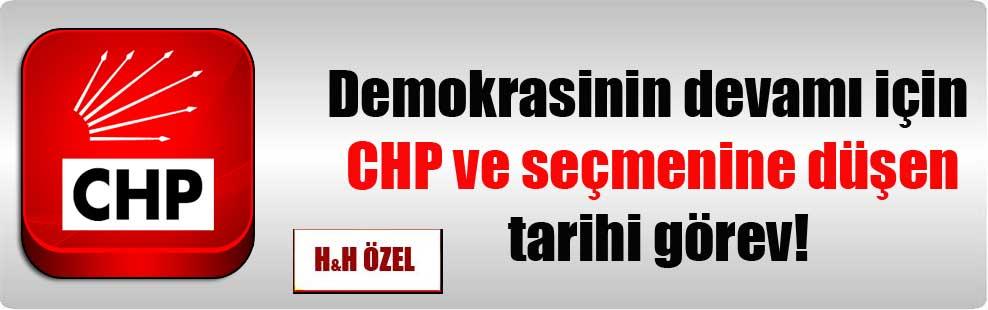 Demokrasinin devamı için CHP ve seçmenine düşen tarihi görev