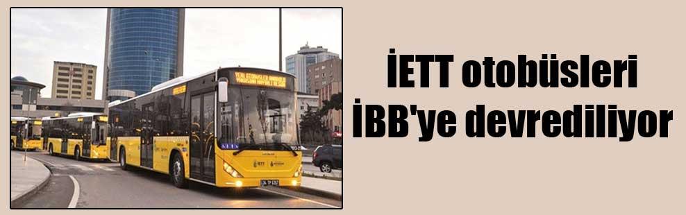 İETT otobüsleri İBB'ye devrediliyor