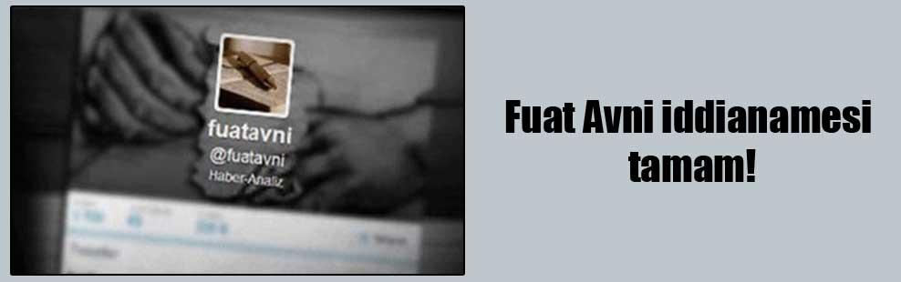 Fuat Avni iddianamesi tamam!
