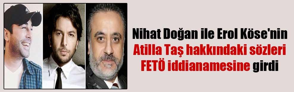 Nihat Doğan ile Erol Köse'nin Atilla Taş hakkındaki sözleri FETÖ iddianamesine girdi