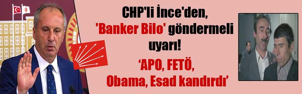 CHP'li İnce'den, 'Banker Bilo' göndermeli uyarı!