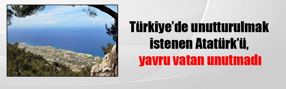 Türkiye'de unutturulmak istenen Atatürk'ü, yavru vatan unutmadı