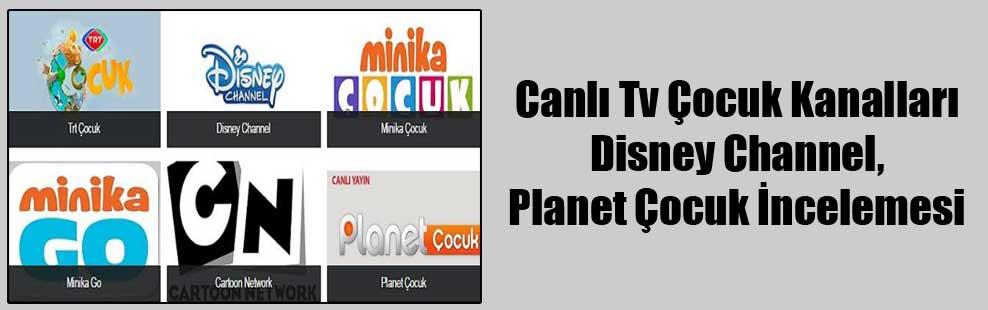 Canlı Tv Çocuk Kanalları Disney Channel, Planet Çocuk İncelemesi
