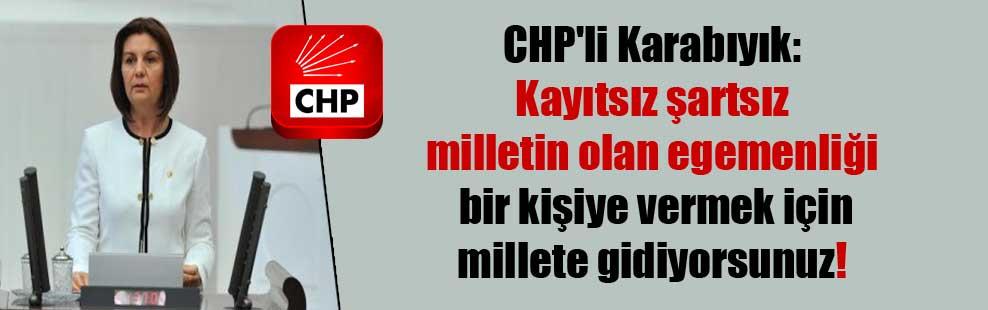 CHP'li Karabıyık: Kayıtsız şartsız milletin olan egemenliği bir kişiye vermek için millete gidiyorsunuz!