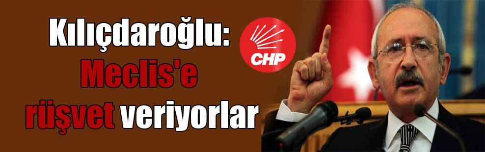 Kılıçdaroğlu: Meclis'e rüşvet veriyorlar