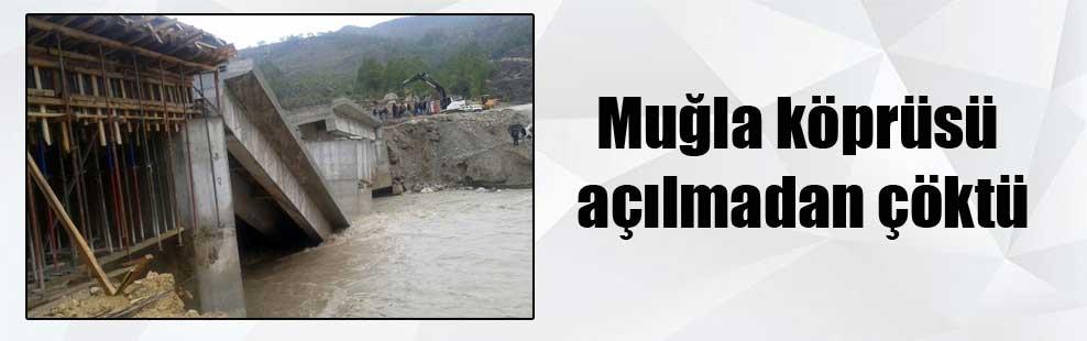 Muğla köprüsü açılmadan çöktü