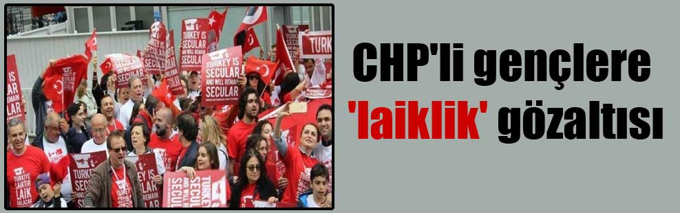 CHP'li gençlere 'laiklik' gözaltısı