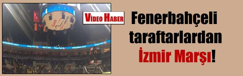Fenerbahçeli taraftarlardan İzmir Marşı!