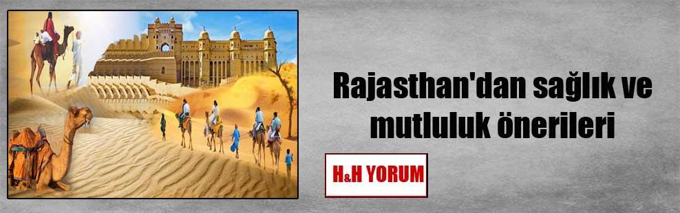 Rajasthan'dan sağlık ve mutluluk önerileri