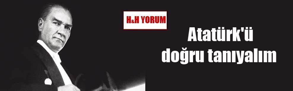 Atatürk'ü doğru tanıyalım