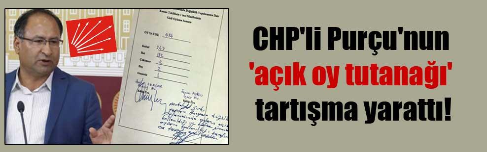 CHP'li Purçu'nun 'açık oy tutanağı' tartışma yarattı!