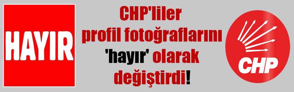 CHP'liler profil fotoğraflarını 'hayır' olarak değiştirdi!