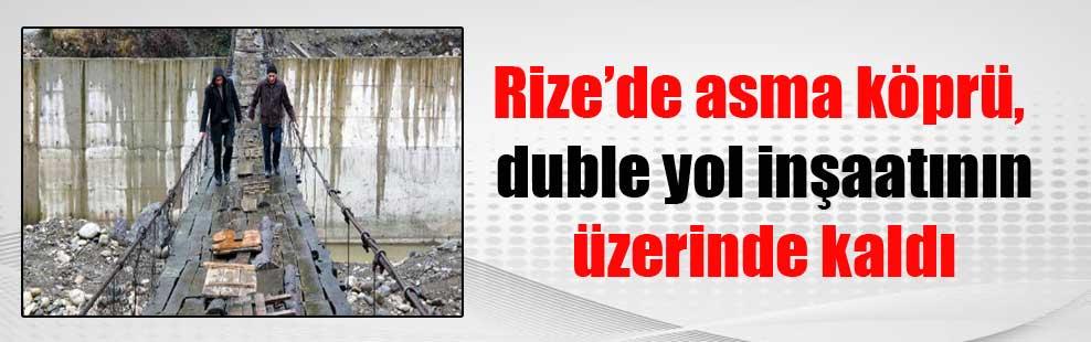 Rize'de asma köprü, duble yol inşaatının üzerinde kaldı