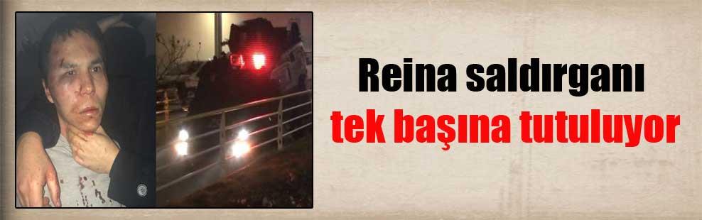Reina saldırganı tek başına tutuluyor