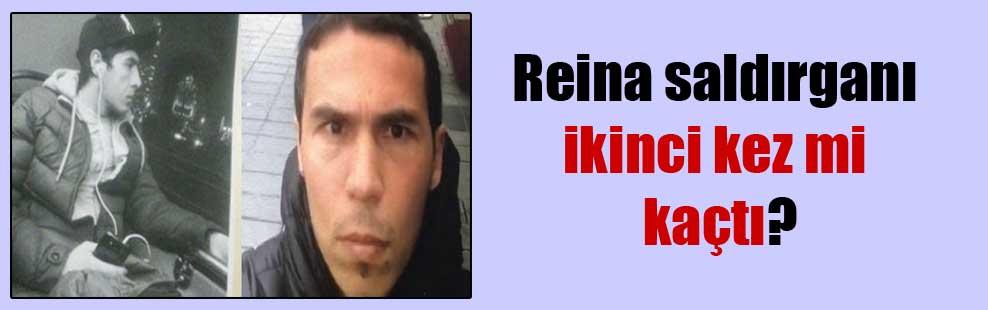 Reina saldırganı ikinci kez mi kaçtı?