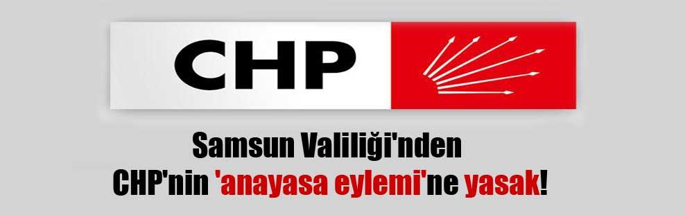 Samsun Valiliği'nden CHP'nin 'anayasa eylemi'ne yasak!