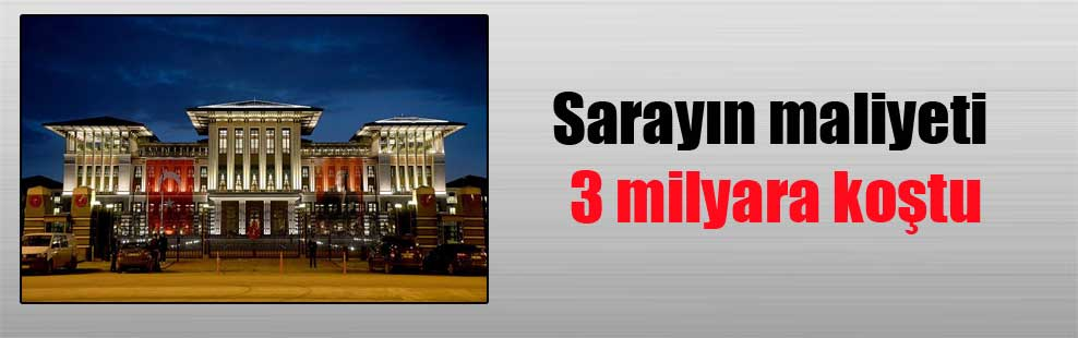 Sarayın maliyeti 3 milyara koştu