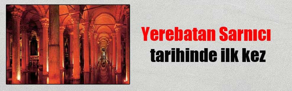 Yerebatan Sarnıcı tarihinde ilk kez