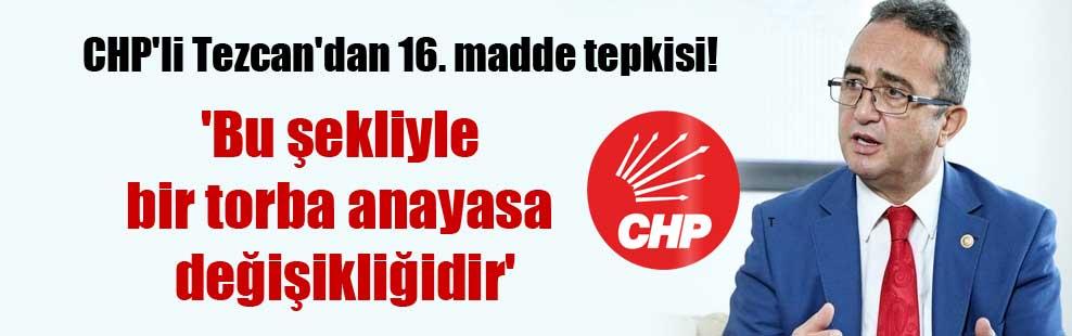 CHP'li Tezcan'dan 16. madde tepkisi! 'Bu şekliyle bir torba anayasa değişikliğidir'