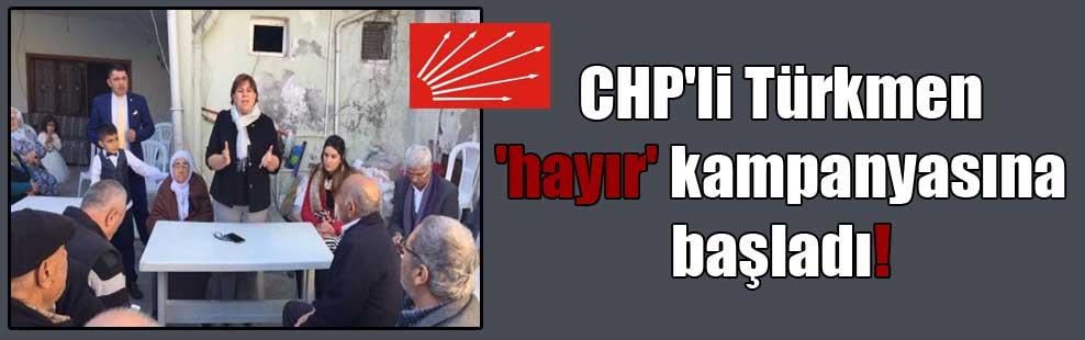 CHP'li Türkmen 'hayır' kampanyasına başladı!