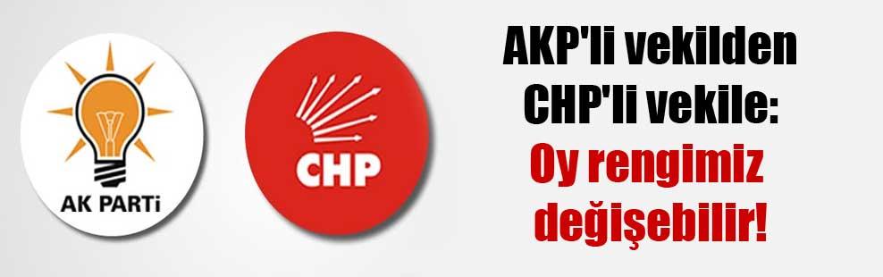 AKP'li vekilden CHP'li vekile: Oy rengimiz değişebilir