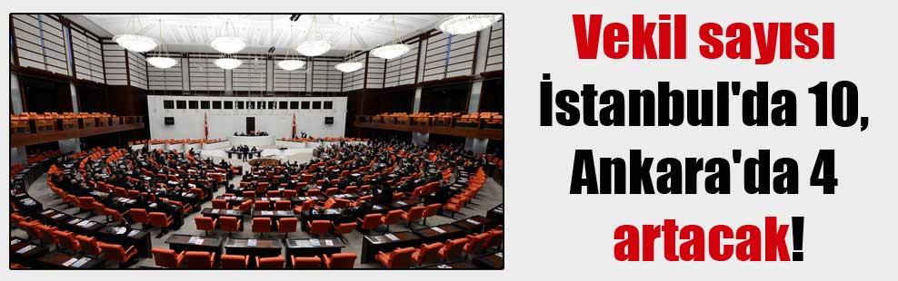 Vekil sayısı İstanbul'da 10, Ankara'da 4 artacak!